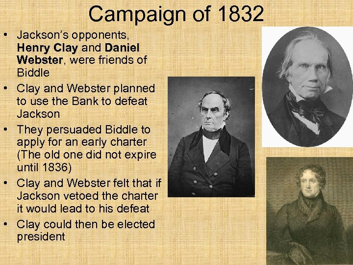 Campaign of 1832 • Jackson's opponents, Henry Clay and Daniel Webster, were friends of