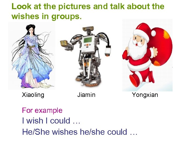 Look at the pictures and talk about the wishes in groups. Xiaoling Jiamin Yongxian