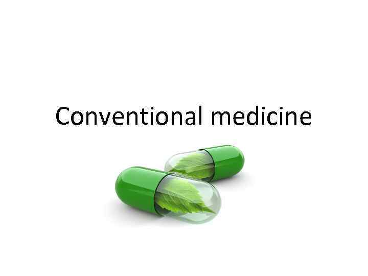 essay about non conventional medicine Conventional medicine or modern medicine system is allopath, which is a treatment method based upon diagnostic test and treat patients based upon symptoms • alternative medicine is more cost effective than conventional medicine • alternative medicine is natural while modern medicine uses.