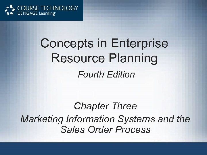 Concepts in Enterprise Resource Planning Fourth Edition Chapter Three Marketing Information Systems and the