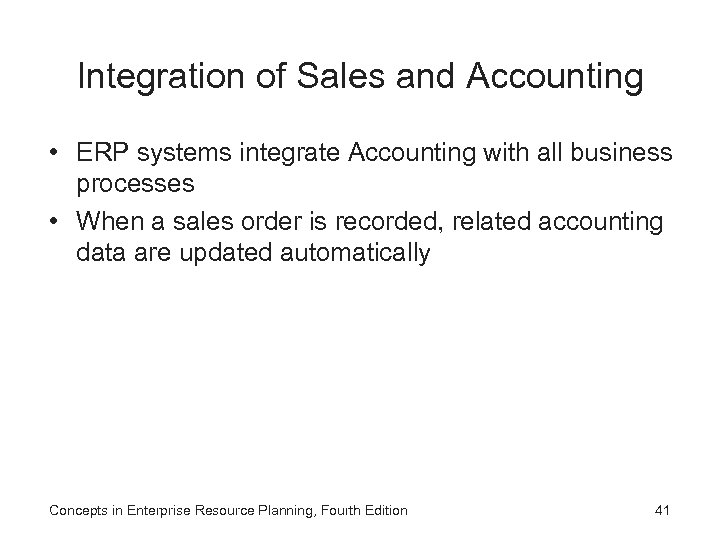 Integration of Sales and Accounting • ERP systems integrate Accounting with all business processes