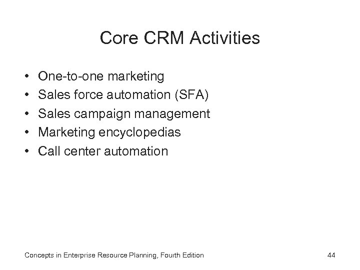 Core CRM Activities • • • One-to-one marketing Sales force automation (SFA) Sales campaign