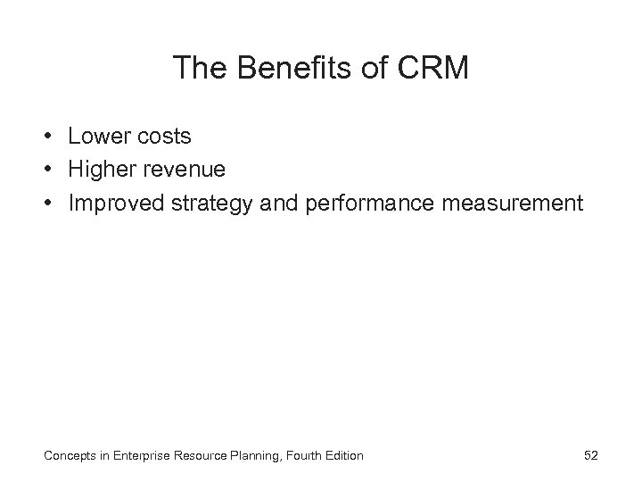 The Benefits of CRM • Lower costs • Higher revenue • Improved strategy and