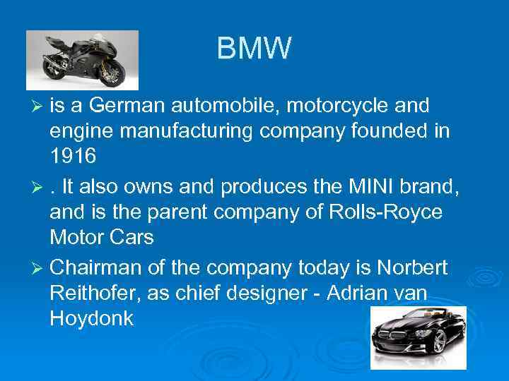 BMW Ø is a German automobile, motorcycle and engine manufacturing company founded in 1916