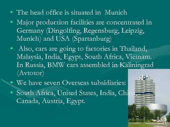 • The head office is situated in Munich • Major production facilities are