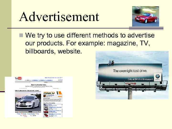 Advertisement n We try to use different methods to advertise our products. For example: