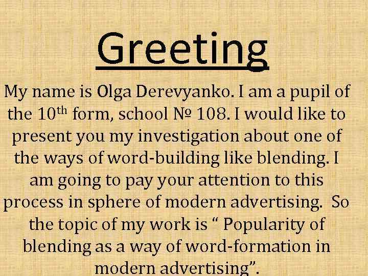 Greeting My name is Olga Derevyanko I am