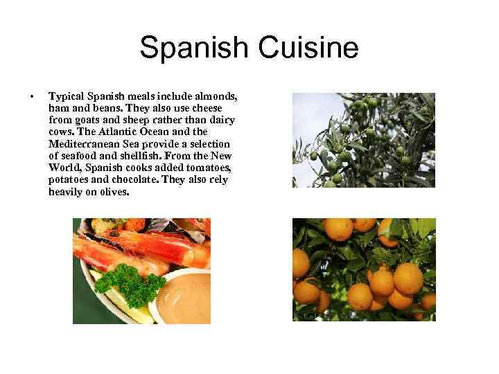 Spanish Cuisine • Typical Spanish meals include almonds, ham and beans. They also use