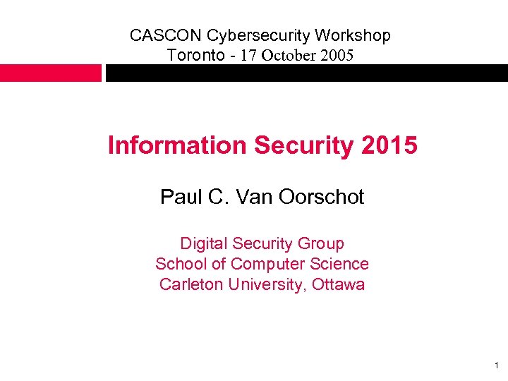 CASCON Cybersecurity Workshop Toronto - 17 October 2005 Information Security 2015 Paul C. Van