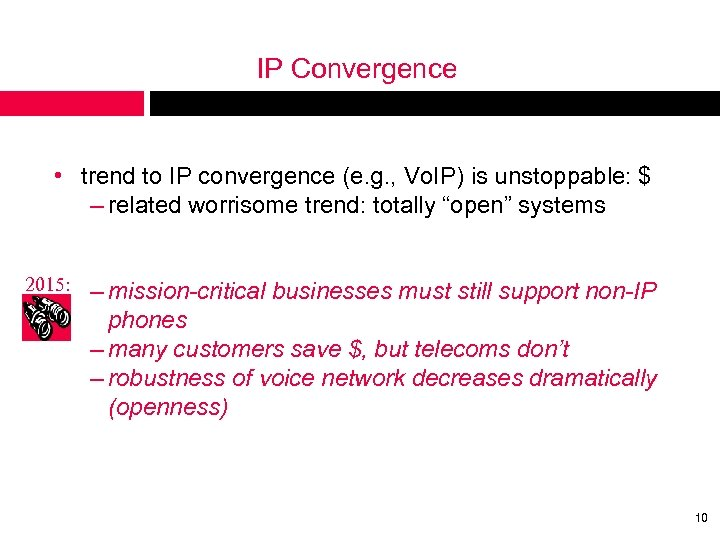 IP Convergence • trend to IP convergence (e. g. , Vo. IP) is unstoppable:
