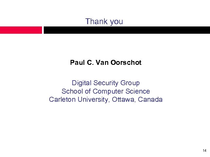 Thank you Paul C. Van Oorschot Digital Security Group School of Computer Science Carleton