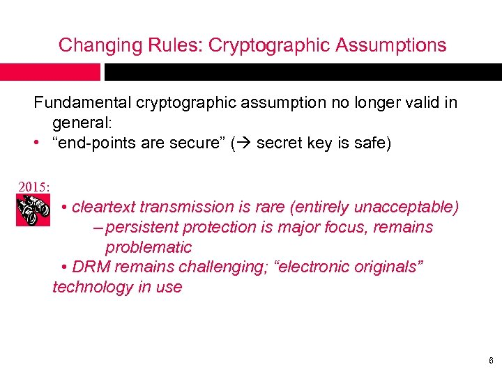 "Changing Rules: Cryptographic Assumptions Fundamental cryptographic assumption no longer valid in general: • ""end-points"