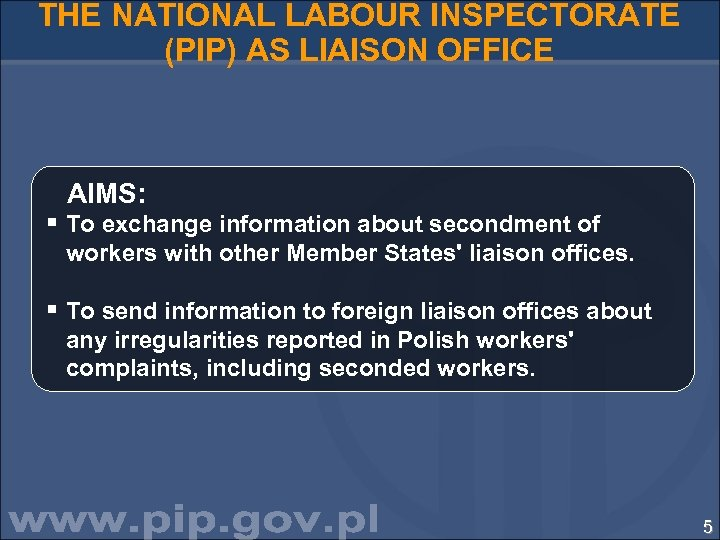 THE NATIONAL LABOUR INSPECTORATE (PIP) AS LIAISON OFFICE AIMS: § To exchange information about