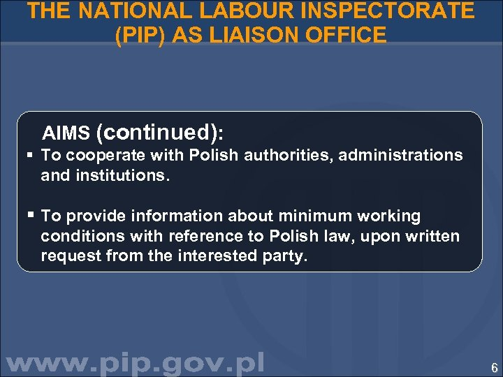 THE NATIONAL LABOUR INSPECTORATE (PIP) AS LIAISON OFFICE AIMS (continued): § To cooperate with
