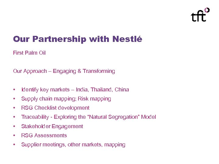 Our Partnership with Nestlé First Palm Oil Our Approach – Engaging & Transforming •