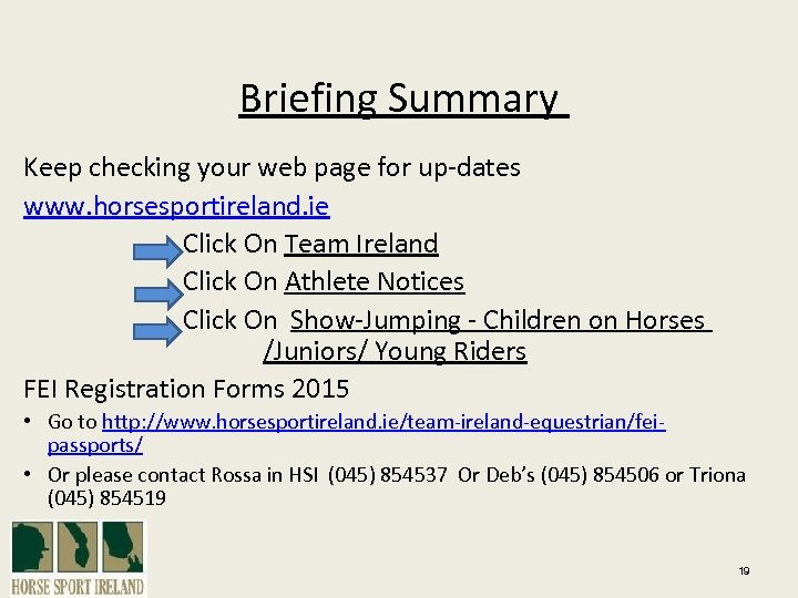 Briefing Summary Keep checking your web page for up-dates www. horsesportireland. ie Click On