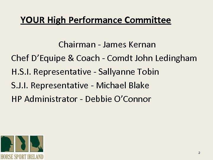 YOUR High Performance Committee Chairman - James Kernan Chef D'Equipe & Coach - Comdt