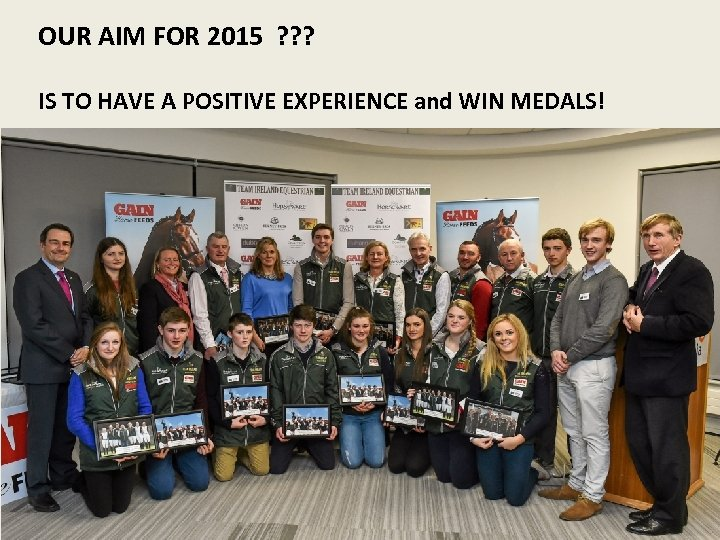 OUR AIM FOR 2015 ? ? ? IS TO HAVE A POSITIVE EXPERIENCE and
