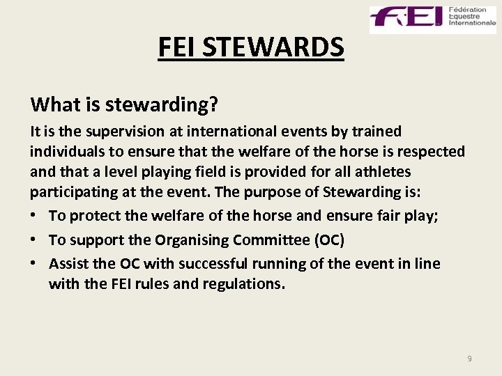 FEI STEWARDS What is stewarding? It is the supervision at international events by trained