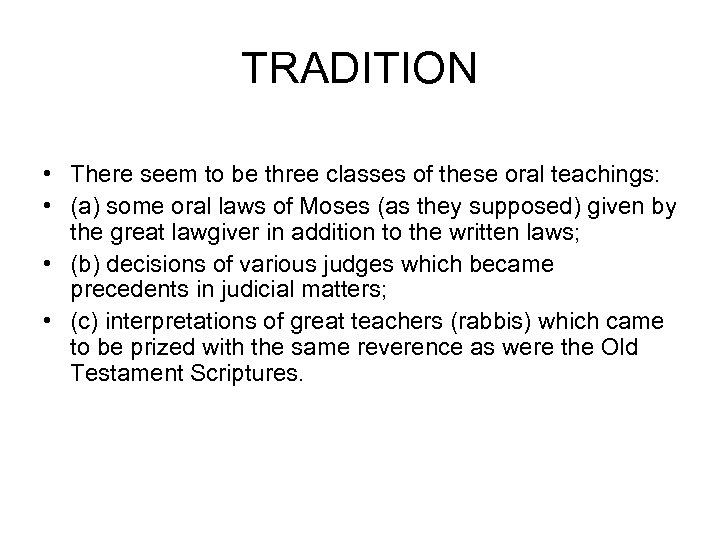 TRADITION • There seem to be three classes of these oral teachings: • (a)