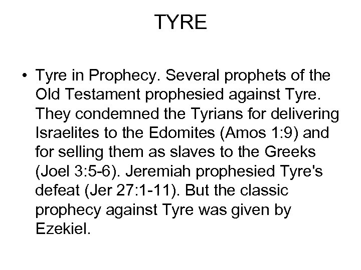 TYRE • Tyre in Prophecy. Several prophets of the Old Testament prophesied against Tyre.