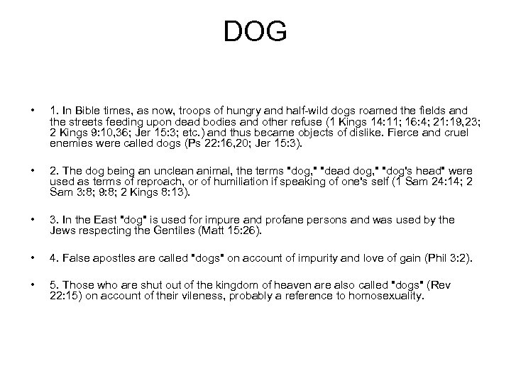 DOG • 1. In Bible times, as now, troops of hungry and half-wild dogs