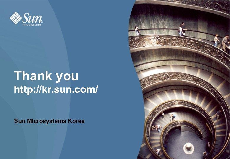 Sun SPARC Enterprise M 4000 Thank you http: //kr. sun. com/ Sun Microsystems Korea
