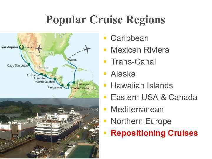 Popular Cruise Regions § § § § § Caribbean Mexican Riviera Trans-Canal Alaska Hawaiian