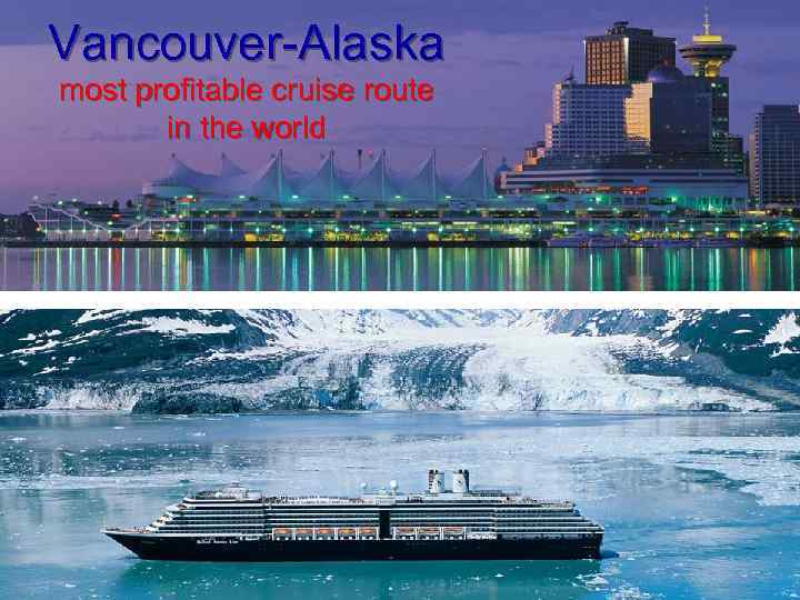 Vancouver-Alaska most profitable cruise route in the world