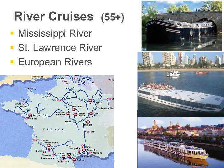 River Cruises (55+) § Mississippi River § St. Lawrence River § European Rivers 18