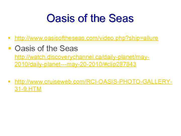 Oasis of the Seas § http: //www. oasisoftheseas. com/video. php? ship=allure § Oasis of