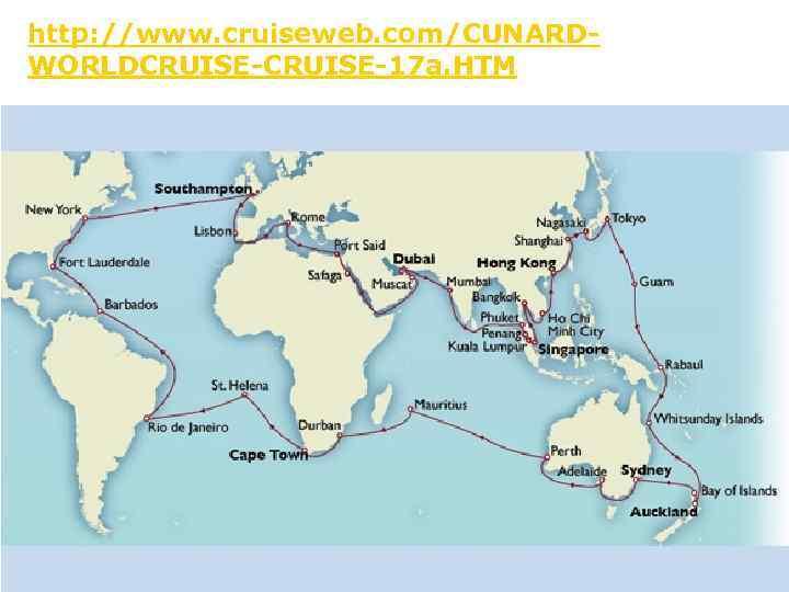 http: //www. cruiseweb. com/CUNARDWORLDCRUISE-17 a. HTM