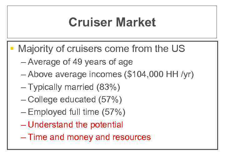 Cruiser Market § Majority of cruisers come from the US – Average of 49