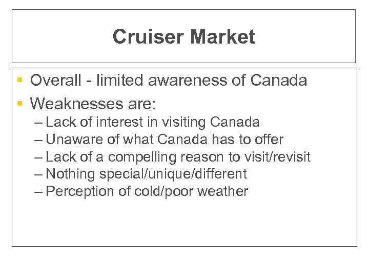 Cruiser Market § Overall - limited awareness of Canada § Weaknesses are: – Lack