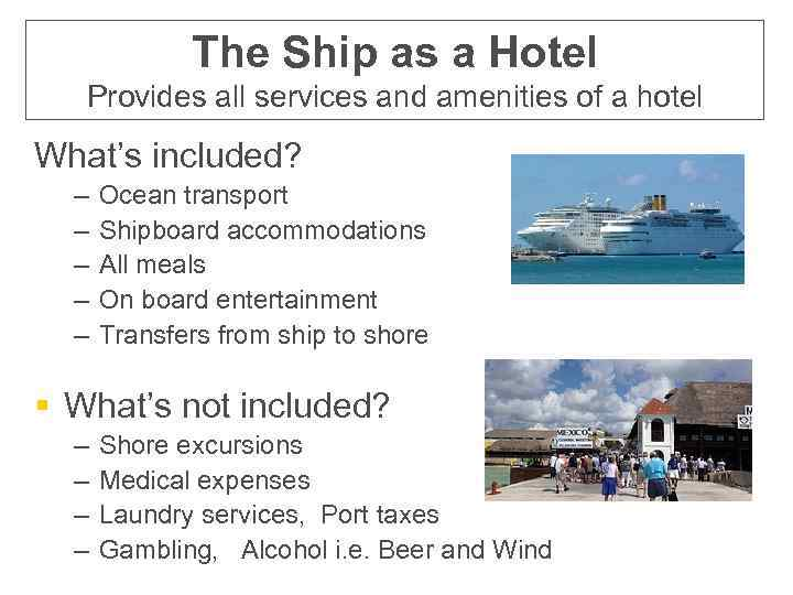 The Ship as a Hotel Provides all services and amenities of a hotel What's