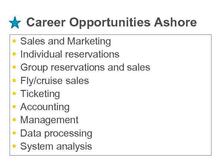 Career Opportunities Ashore § § § § § Sales and Marketing Individual reservations Group