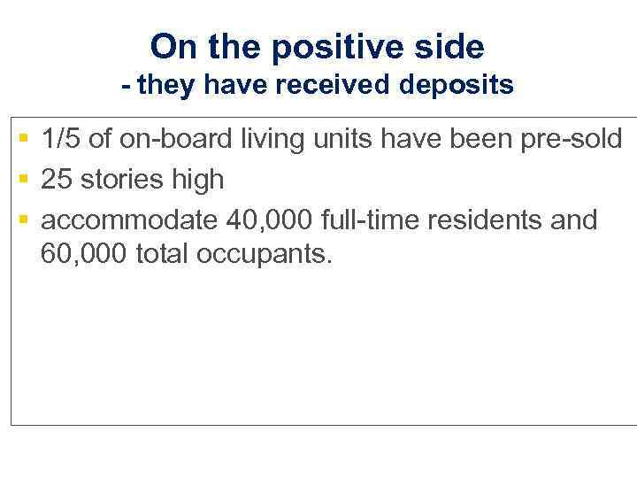 On the positive side - they have received deposits § 1/5 of on-board living