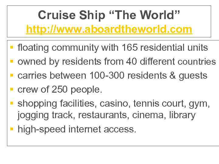"""Cruise Ship """"The World"""" http: //www. aboardtheworld. com § § § floating community with"""