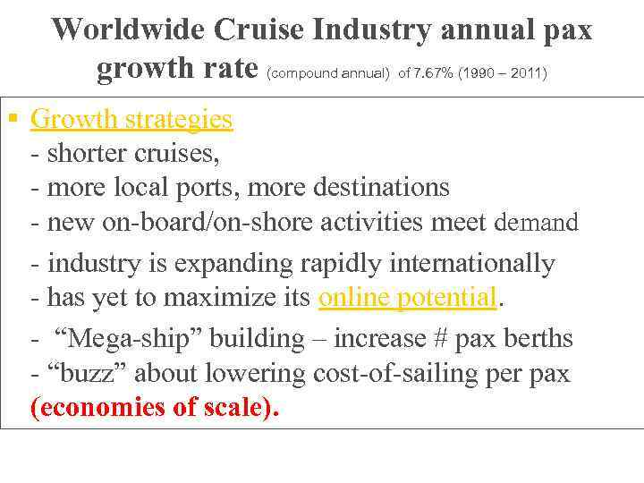 Worldwide Cruise Industry annual pax growth rate (compound annual) of 7. 67% (1990 –