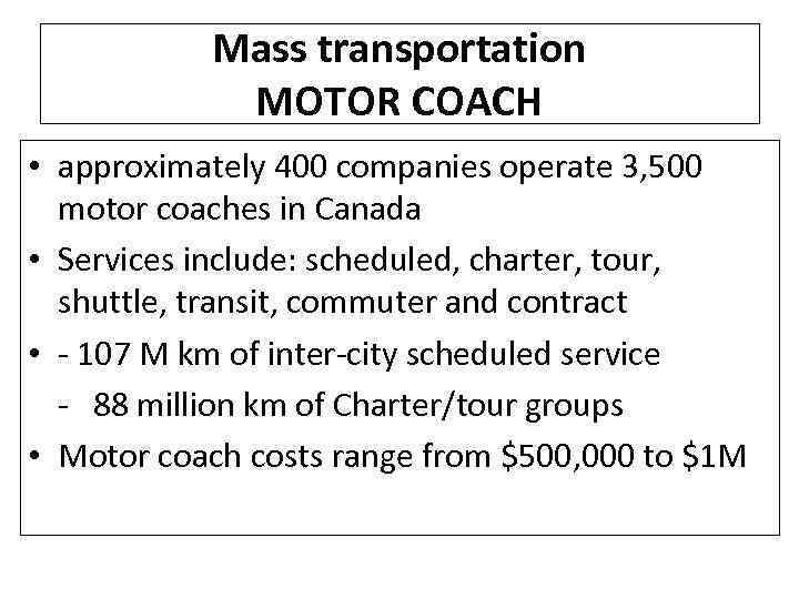 Mass transportation MOTOR COACH • approximately 400 companies operate 3, 500 motor coaches in