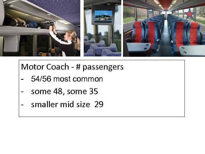 Motor Coach - # passengers - 54/56 most common - some 48, some 35