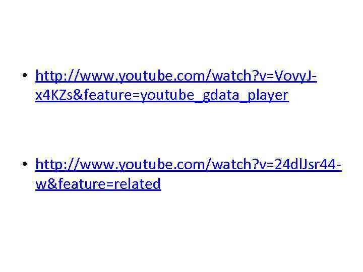 • http: //www. youtube. com/watch? v=Vovy. Jx 4 KZs&feature=youtube_gdata_player • http: //www. youtube.