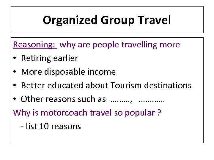 Organized Group Travel Reasoning: why are people travelling more • Retiring earlier • More