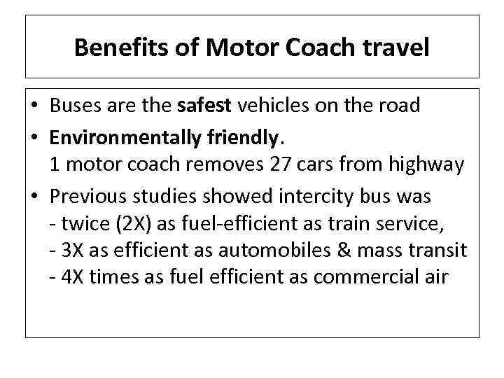 Benefits of Motor Coach travel • Buses are the safest vehicles on the road