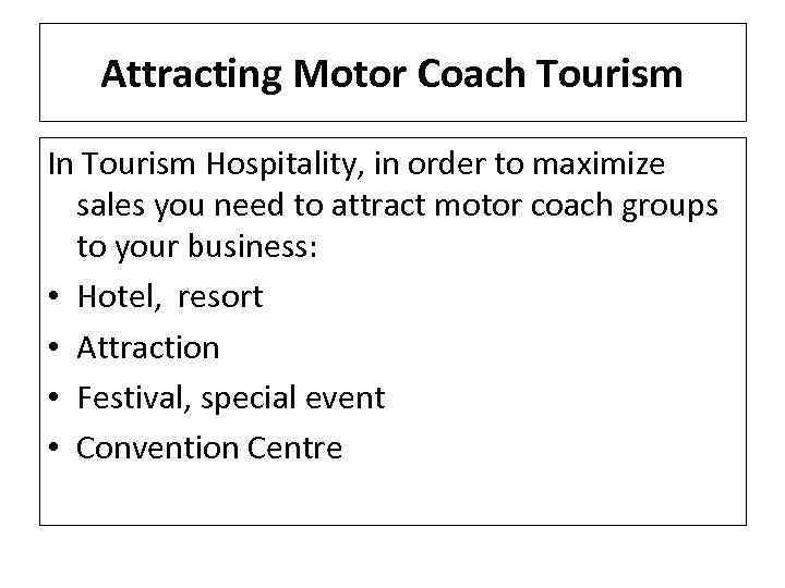 Attracting Motor Coach Tourism In Tourism Hospitality, in order to maximize sales you need
