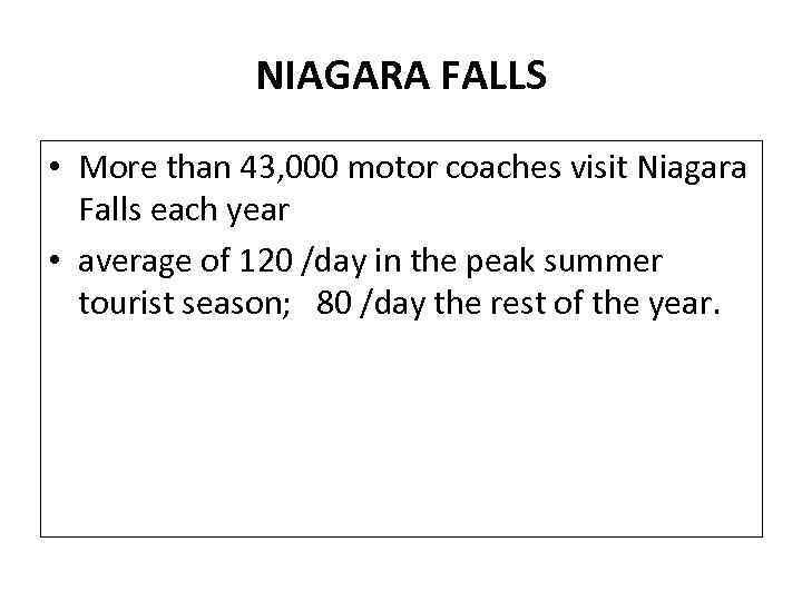 NIAGARA FALLS • More than 43, 000 motor coaches visit Niagara Falls each year