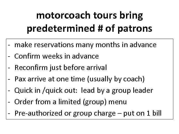 motorcoach tours bring predetermined # of patrons - make reservations many months in advance