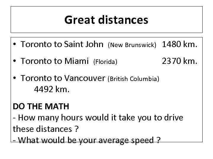 Great distances • Toronto to Saint John (New Brunswick) 1480 km. • Toronto to