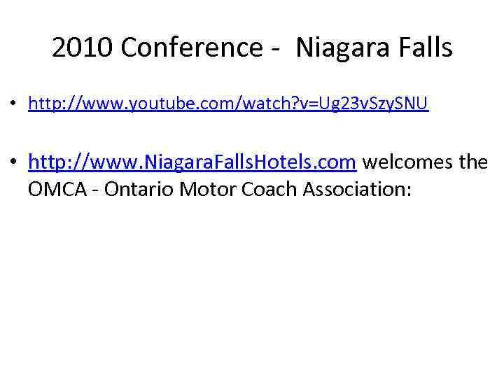 2010 Conference - Niagara Falls • http: //www. youtube. com/watch? v=Ug 23 v. Szy.