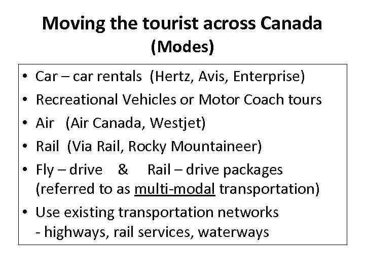 Moving the tourist across Canada (Modes) Car – car rentals (Hertz, Avis, Enterprise) Recreational
